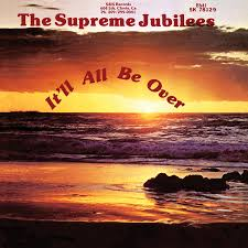 The Supreme Jubilees - It'all Be Over (Light In The Attic)